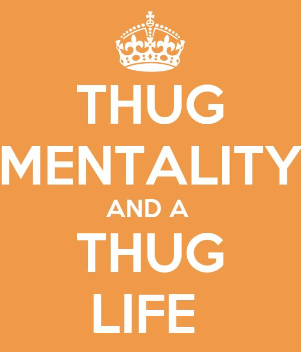 THUG MENTALITY AND A  THUG LIFE