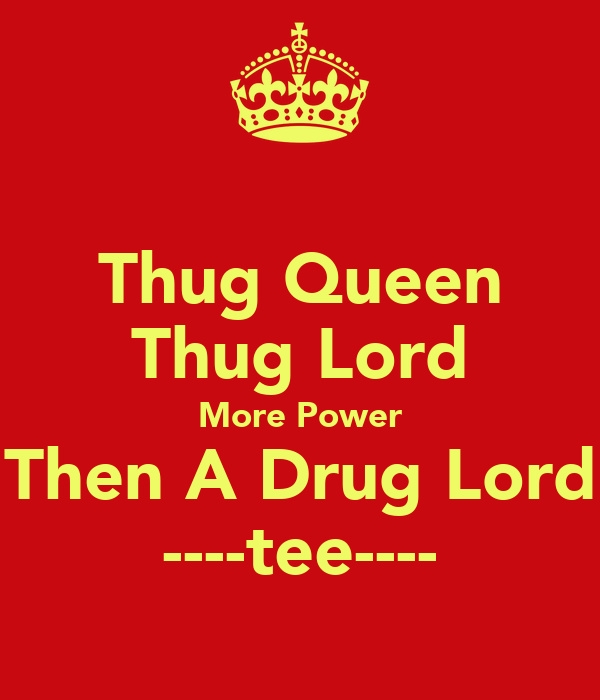 Thug Queen Thug Lord More Power Then A Drug Lord ----tee----