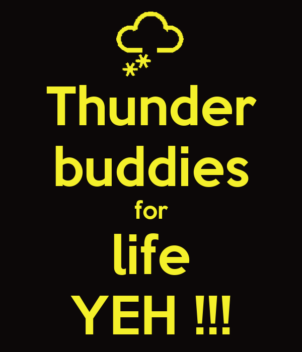 Thunder buddies for life YEH !!!