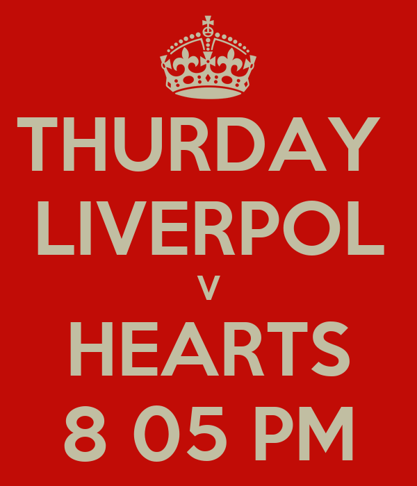THURDAY  LIVERPOL V HEARTS 8 05 PM