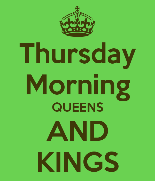 Thursday Morning QUEENS AND KINGS