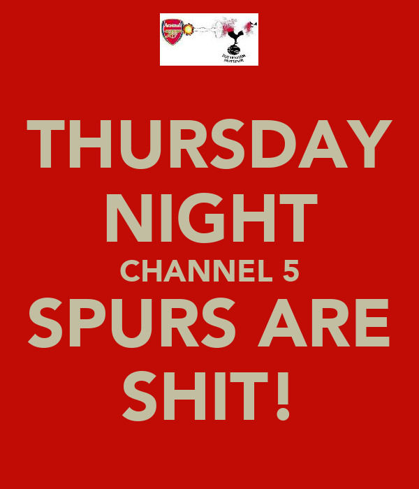 THURSDAY NIGHT CHANNEL 5 SPURS ARE SHIT!