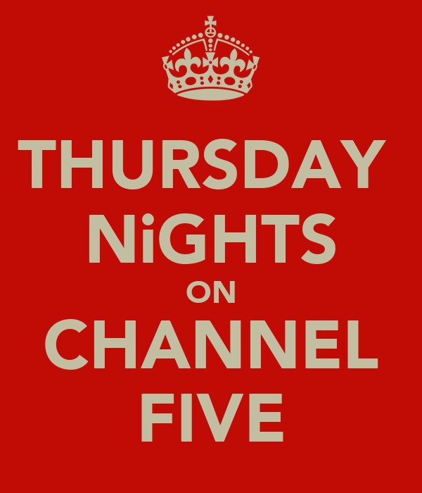 THURSDAY  NiGHTS ON CHANNEL FIVE