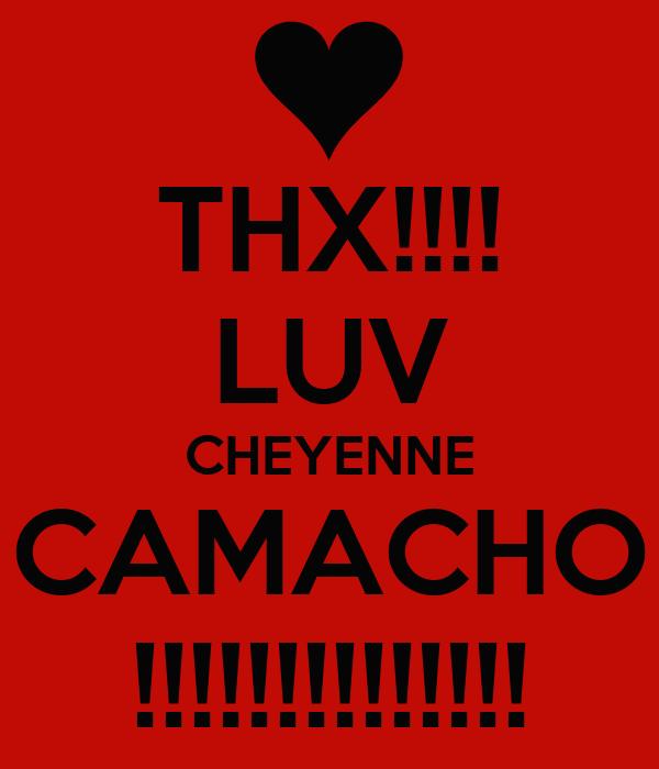 THX!!!! LUV CHEYENNE CAMACHO !!!!!!!!!!!!!!