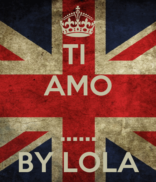 TI  AMO  ...... BY LOLA
