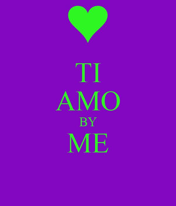 TI AMO BY ME