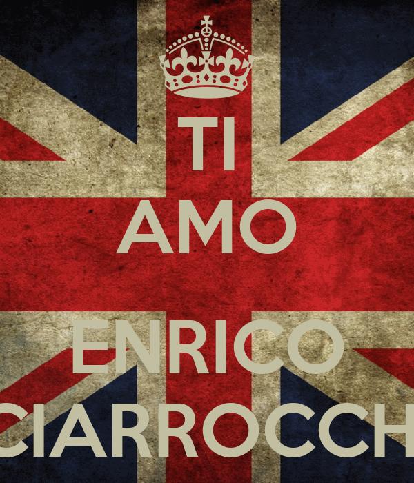 TI AMO  ENRICO CIARROCCHI