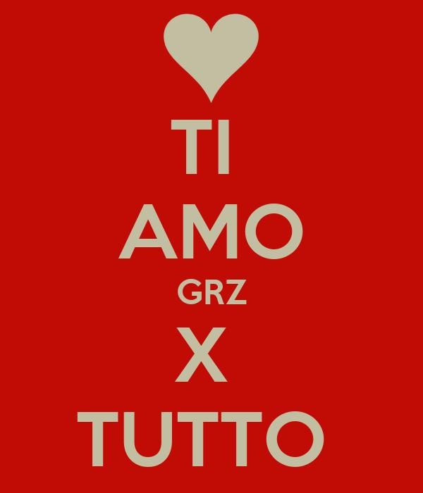 TI  AMO GRZ X  TUTTO