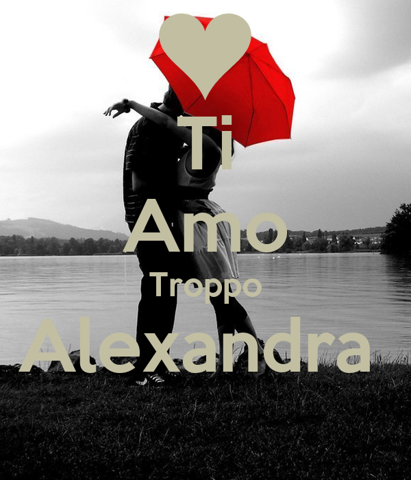 Ti Amo Troppo Alexandra