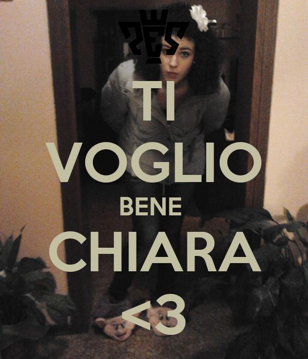 TI VOGLIO BENE  CHIARA <3
