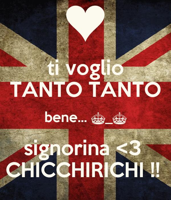 ti voglio TANTO TANTO bene... ^_^ signorina <3  CHICCHIRICHI !!