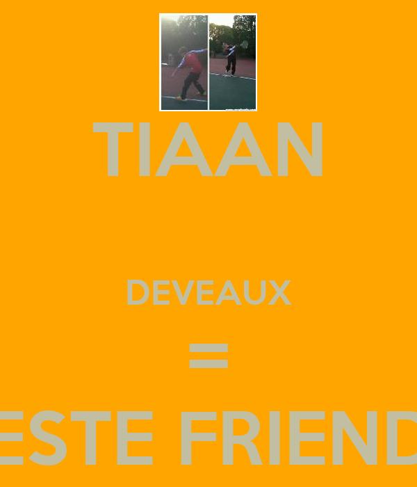 TIAAN   DEVEAUX = BESTE FRIENDE