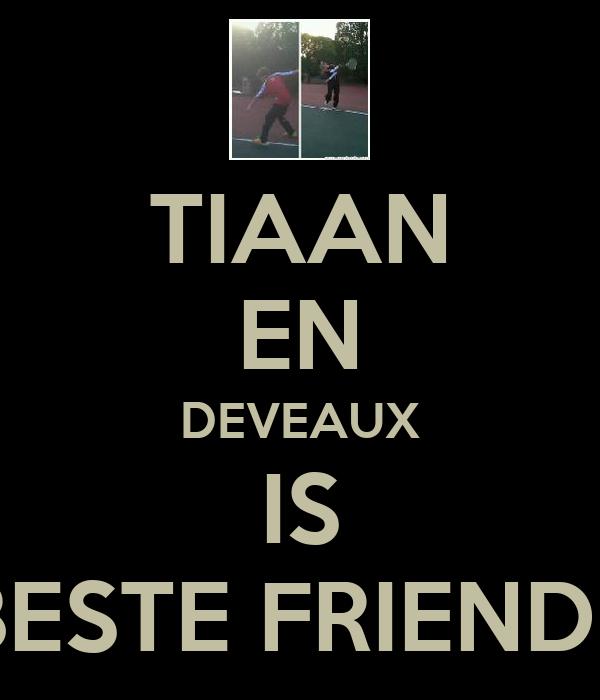 TIAAN EN DEVEAUX IS BESTE FRIENDE