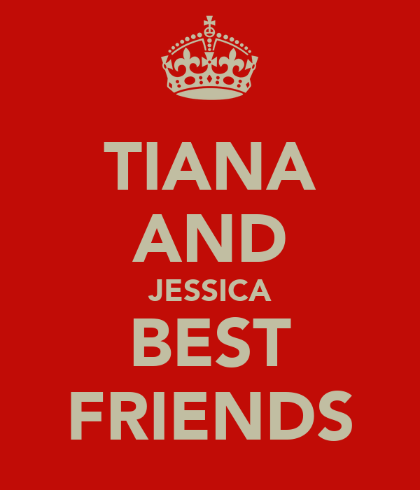 TIANA AND JESSICA BEST FRIENDS