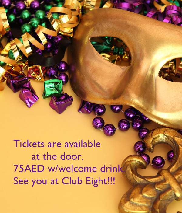 Tickets are available       at the door. 75AED w/welcome drink. See you at Club Eight!!!