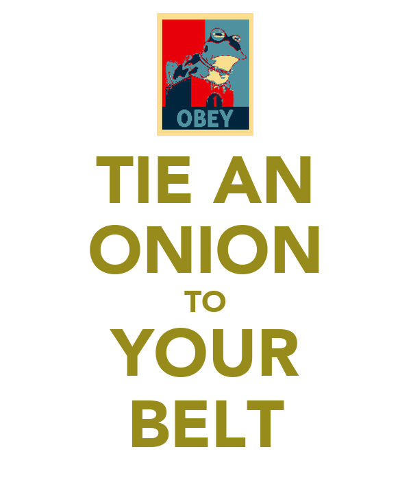 TIE AN ONION TO YOUR BELT