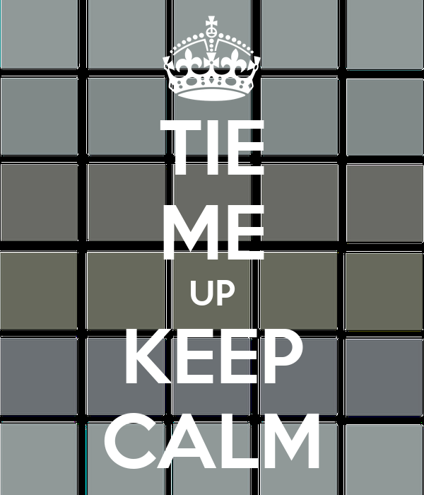 TIE ME UP KEEP CALM
