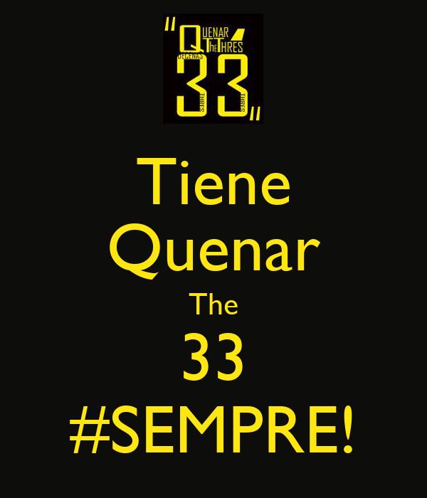 Tiene Quenar The 33 #SEMPRE!