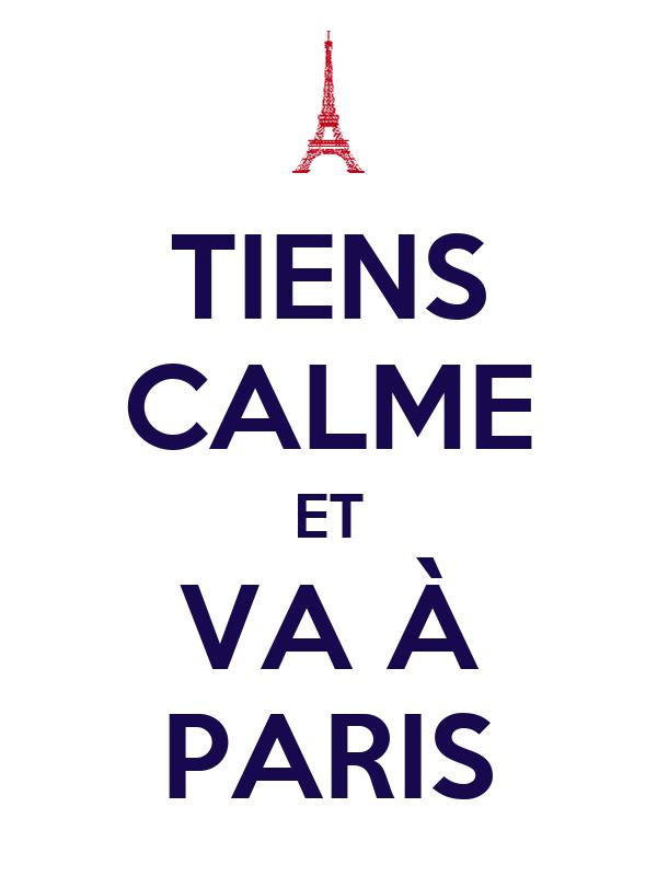 TIENS CALME ET VA À PARIS