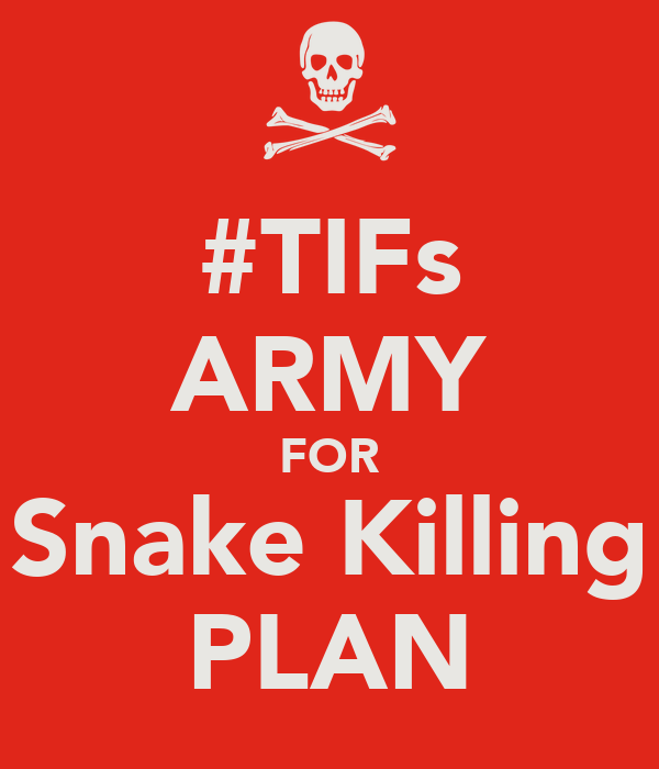 #TIFs ARMY FOR Snake Killing PLAN