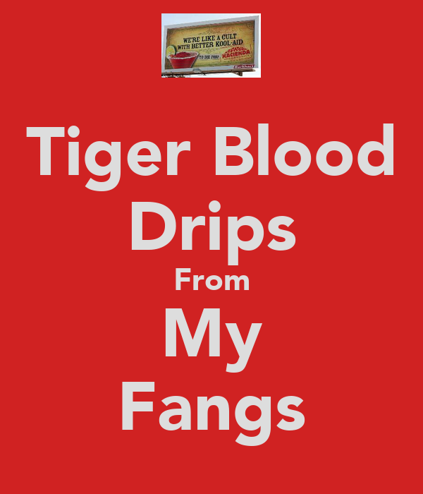 Tiger Blood Drips From My Fangs