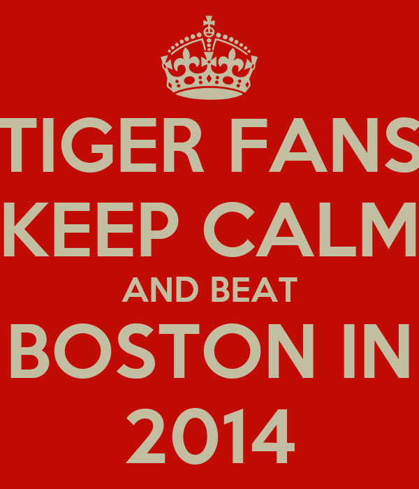 TIGER FANS KEEP CALM AND BEAT BOSTON IN 2014