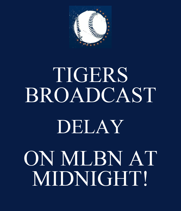 TIGERS BROADCAST DELAY ON MLBN AT MIDNIGHT!