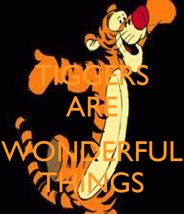 TIGGERS ARE  WONDERFUL THINGS
