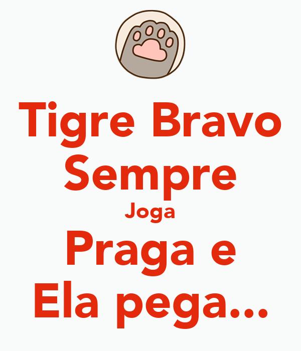 Tigre Bravo Sempre Joga Praga e Ela pega...