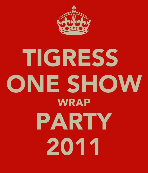 TIGRESS  ONE SHOW WRAP PARTY 2011