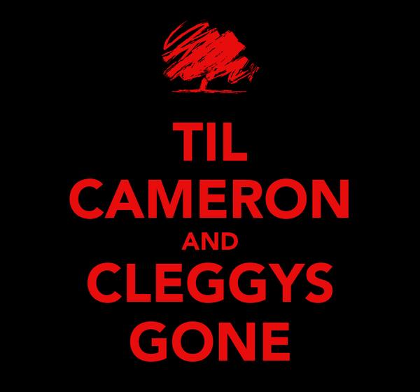 TIL CAMERON AND CLEGGYS GONE