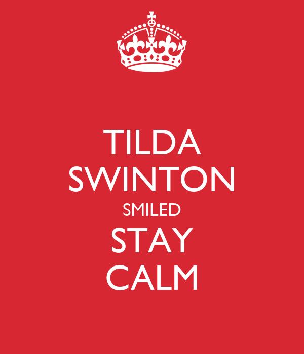 TILDA SWINTON SMILED STAY CALM
