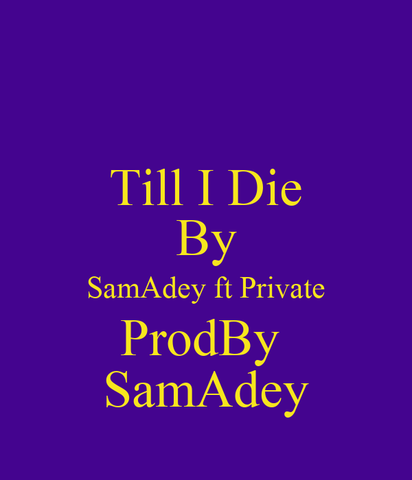 Till I Die By SamAdey ft Private ProdBy  SamAdey