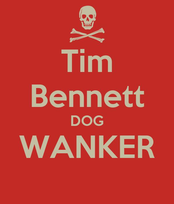 Tim Bennett DOG WANKER