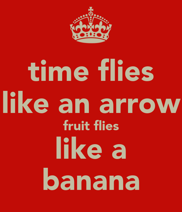 time flies like an arrow fruit flies like a banana