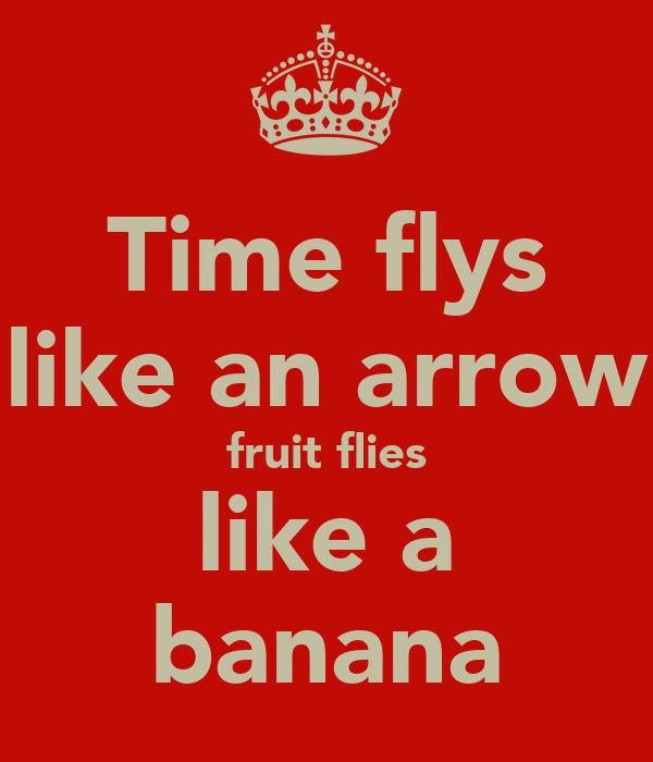 Time flys like an arrow fruit flies like a banana