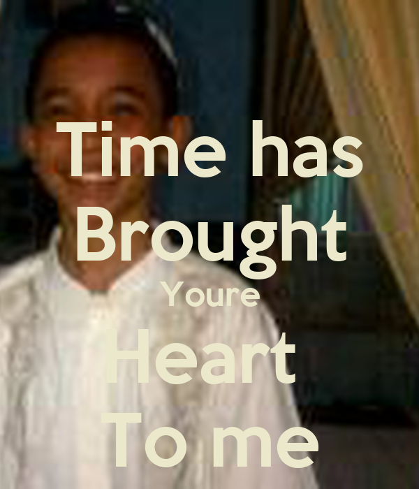 Time has Brought Youre Heart  To me