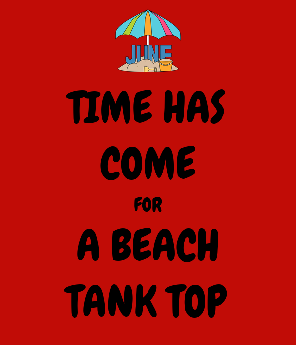 TIME HAS COME FOR A BEACH TANK TOP