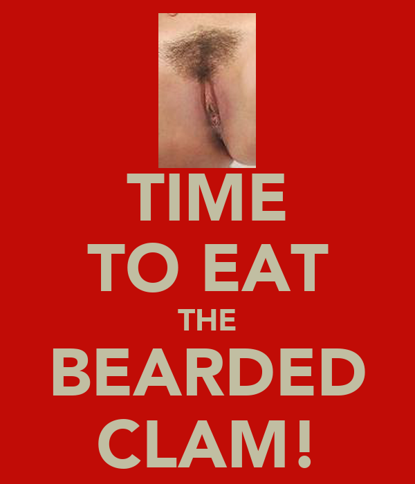 TIME TO EAT THE BEARDED CLAM!