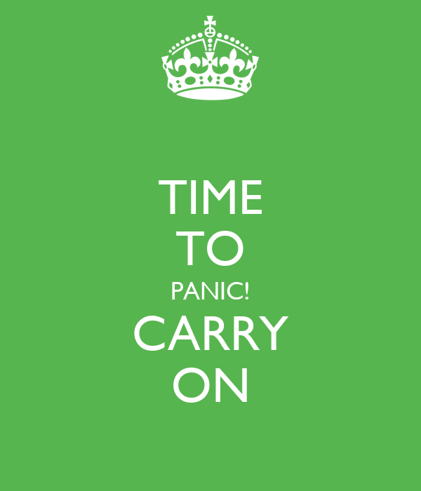 TIME TO PANIC! CARRY ON