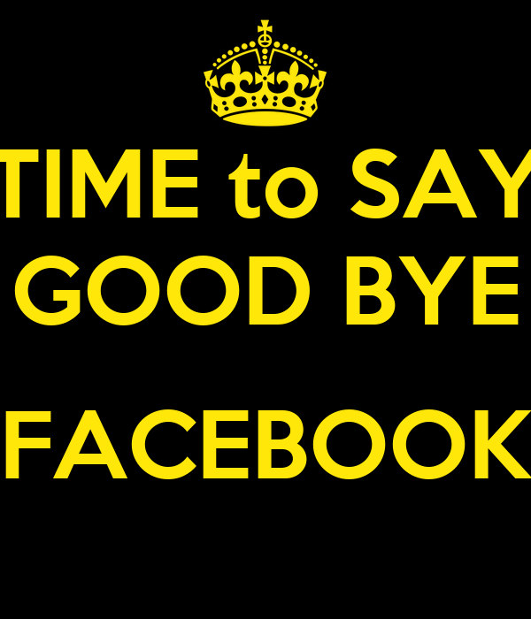 TIME to SAY GOOD BYE  FACEBOOK