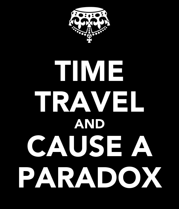 TIME TRAVEL AND CAUSE A PARADOX