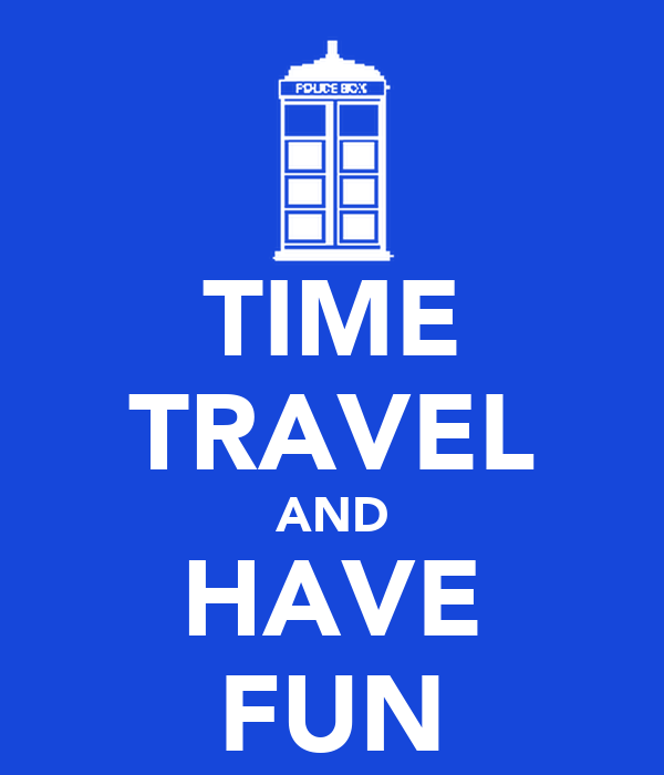 TIME TRAVEL AND HAVE FUN