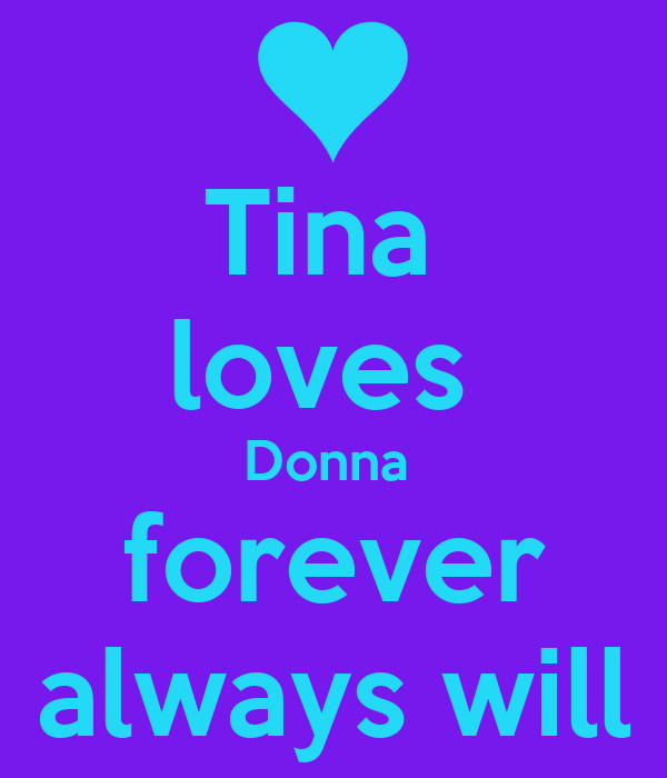 Tina  loves  Donna  forever always will