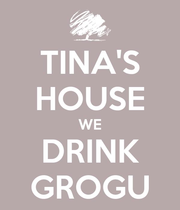 TINA'S HOUSE WE DRINK GROGU