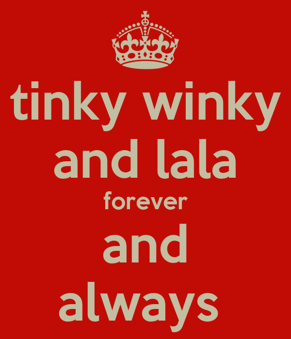 tinky winky and lala forever and always