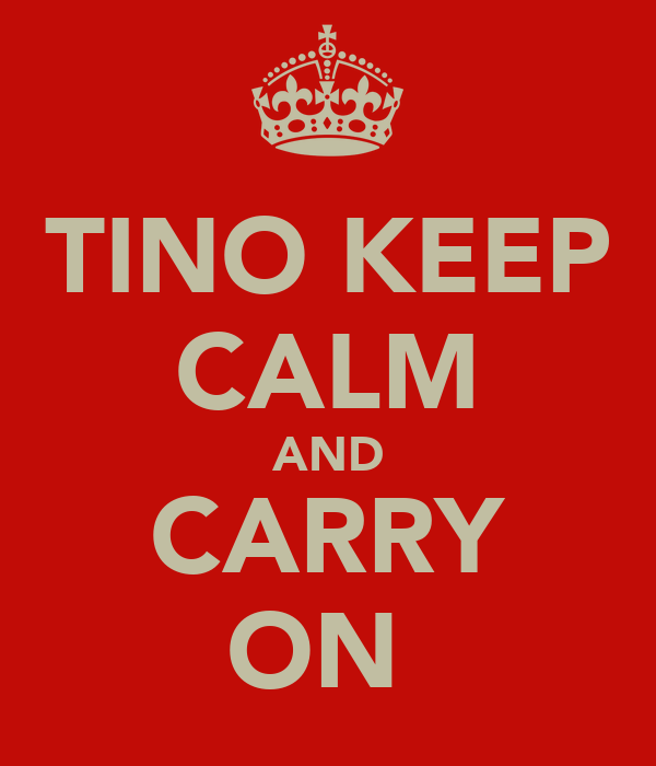 TINO KEEP CALM AND CARRY ON