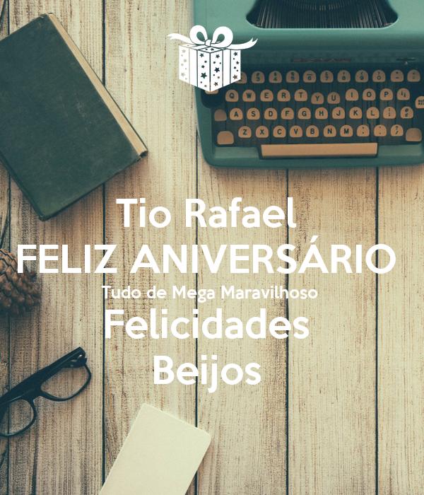 Tio Rafael  FELIZ ANIVERSÁRIO  Tudo de Mega Maravilhoso  Felicidades  Beijos