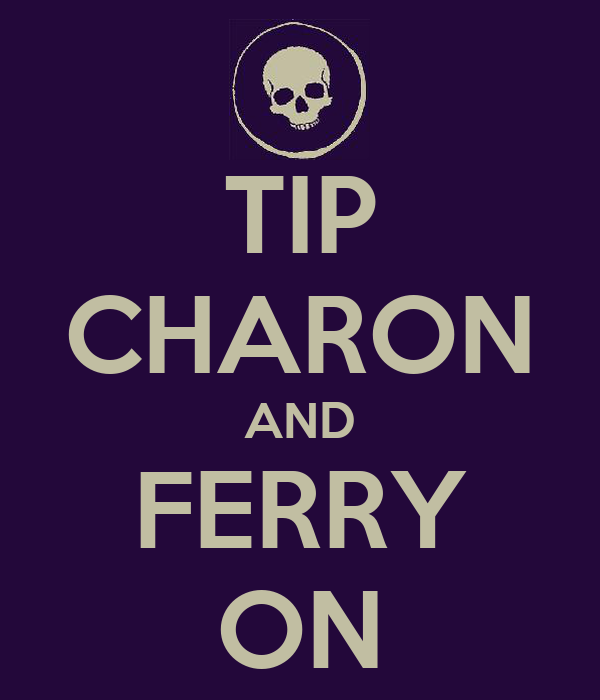 TIP CHARON AND FERRY ON