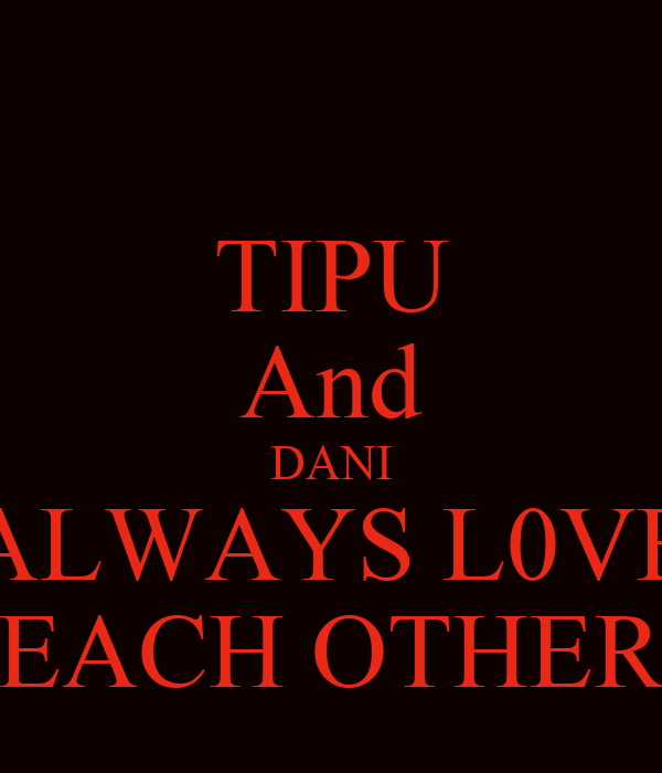TIPU And DANI ALWAYS L0VE EACH OTHER